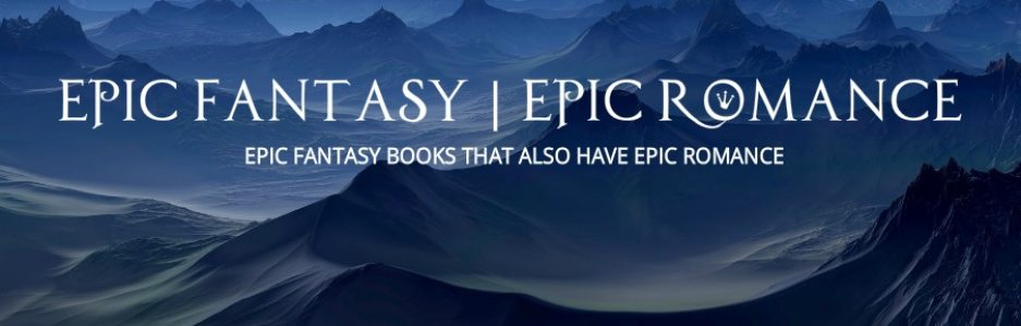 More Epic Fantasy Romance novels to try | Epic Fantasy